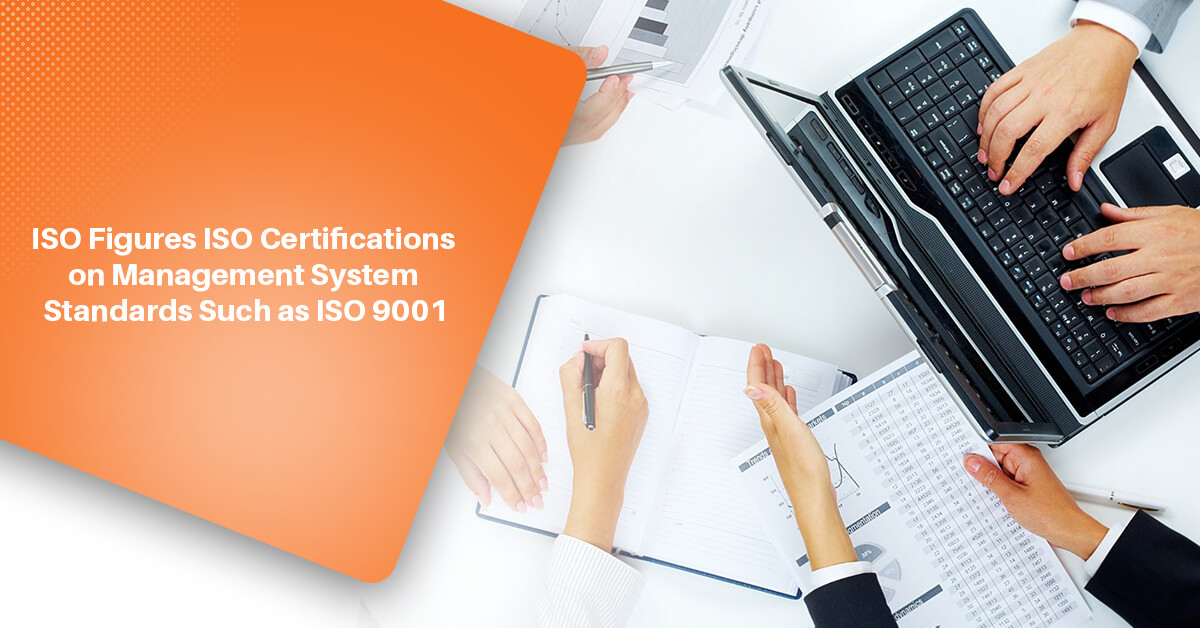 ISO Figures ISO Certifications on Management System Standards Such as ISO 9001