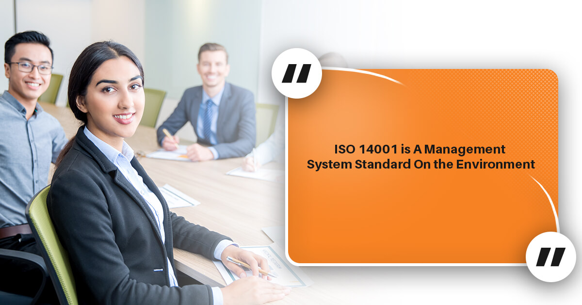 ISO 14001 is A Management System Standard On the Environment