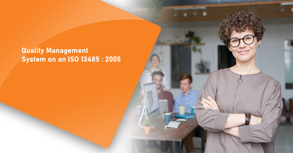 Quality Management System on an ISO 13485 : 2005