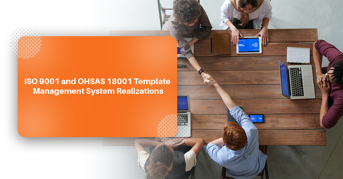 ISO 9001 and OHSAS 18001 Template Management System Realizations