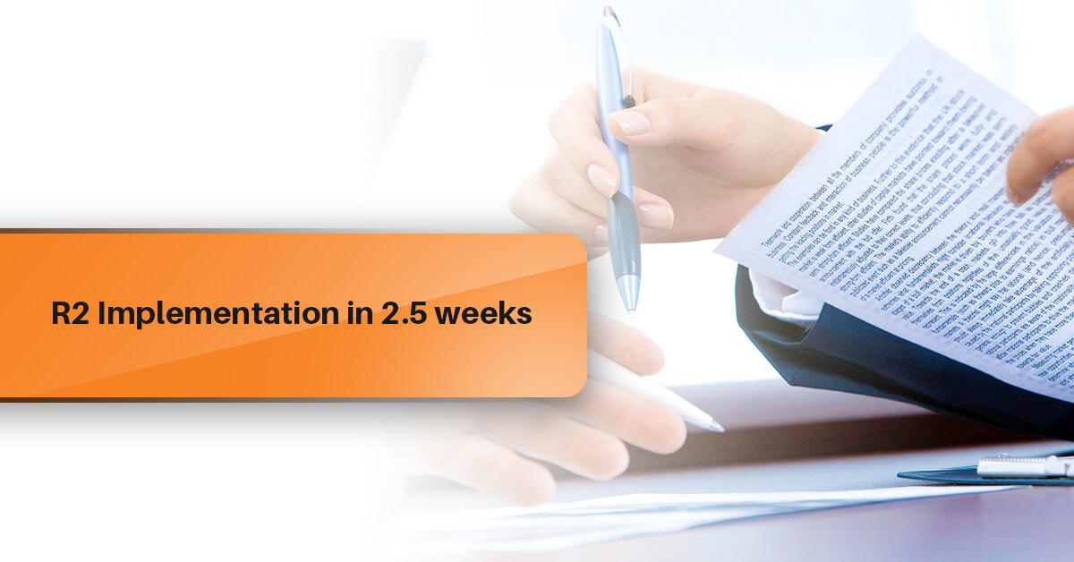 R2 Implementation in 2.5 weeks