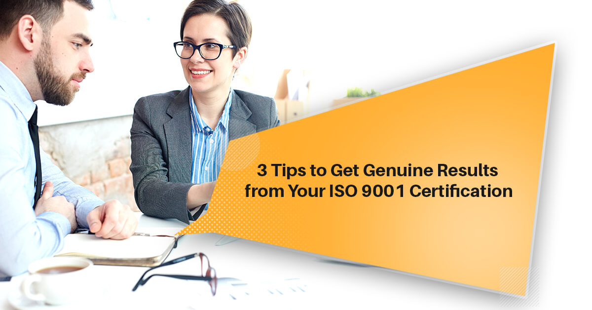 3 Tips to Get Genuine Results from Your ISO 9001 Certification