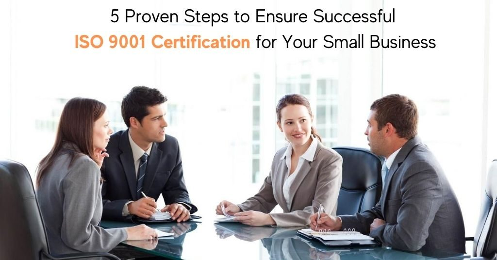 5 Proven Steps to Ensure Successful ISO 9001 Certification for Your Small Business