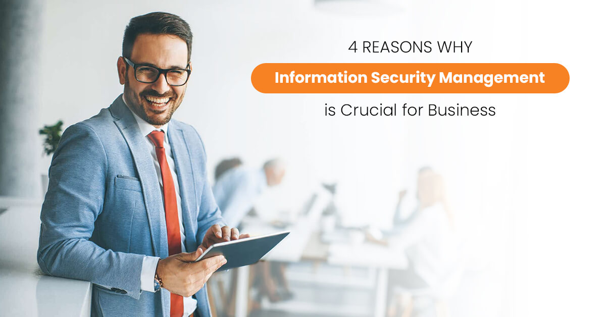 4 Reasons Why Information Security Management is Crucial for Business
