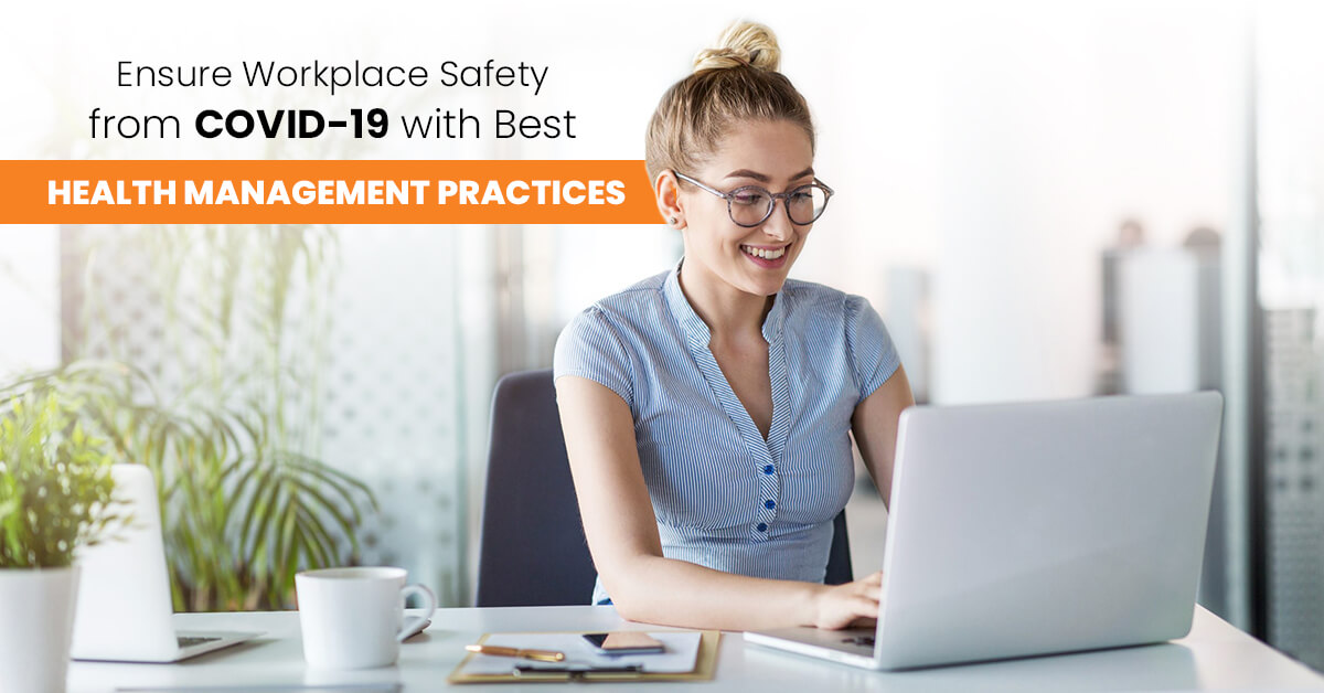 Ensure Workplace Safety from COVID-19 with Best Health Management Practices