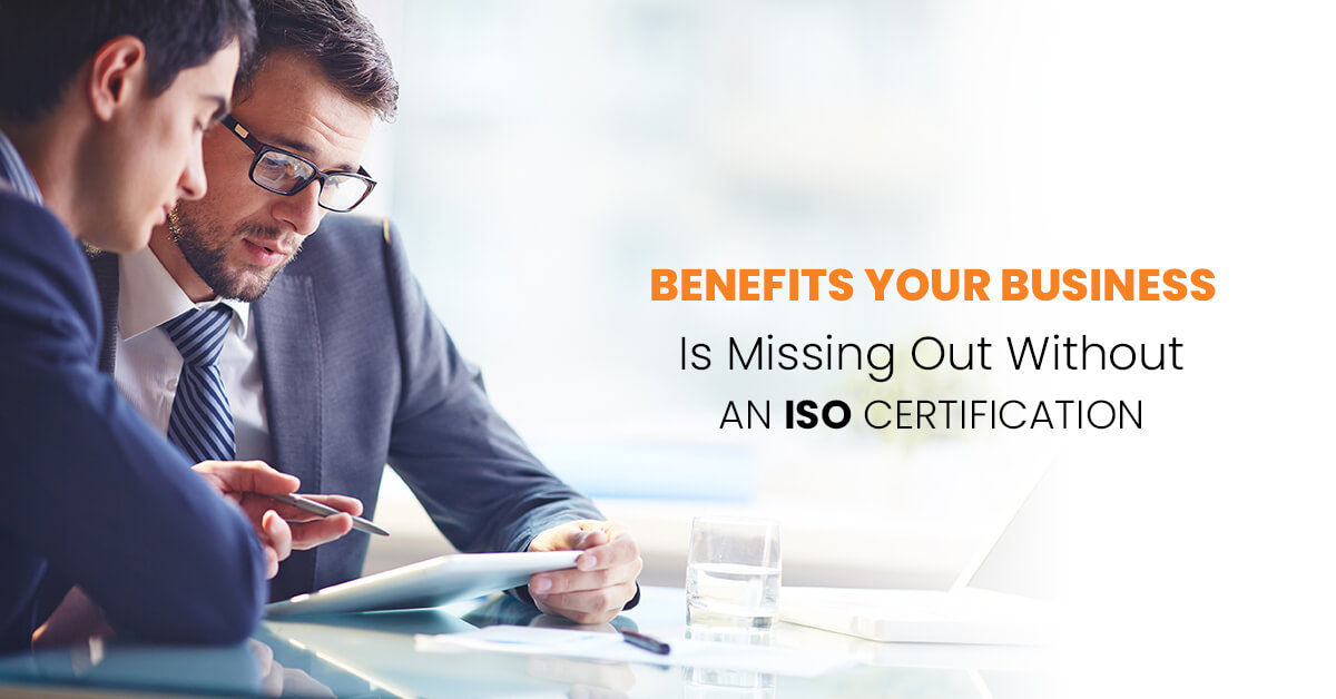 Benefits Your Business is Missing Out Without an ISO Certification