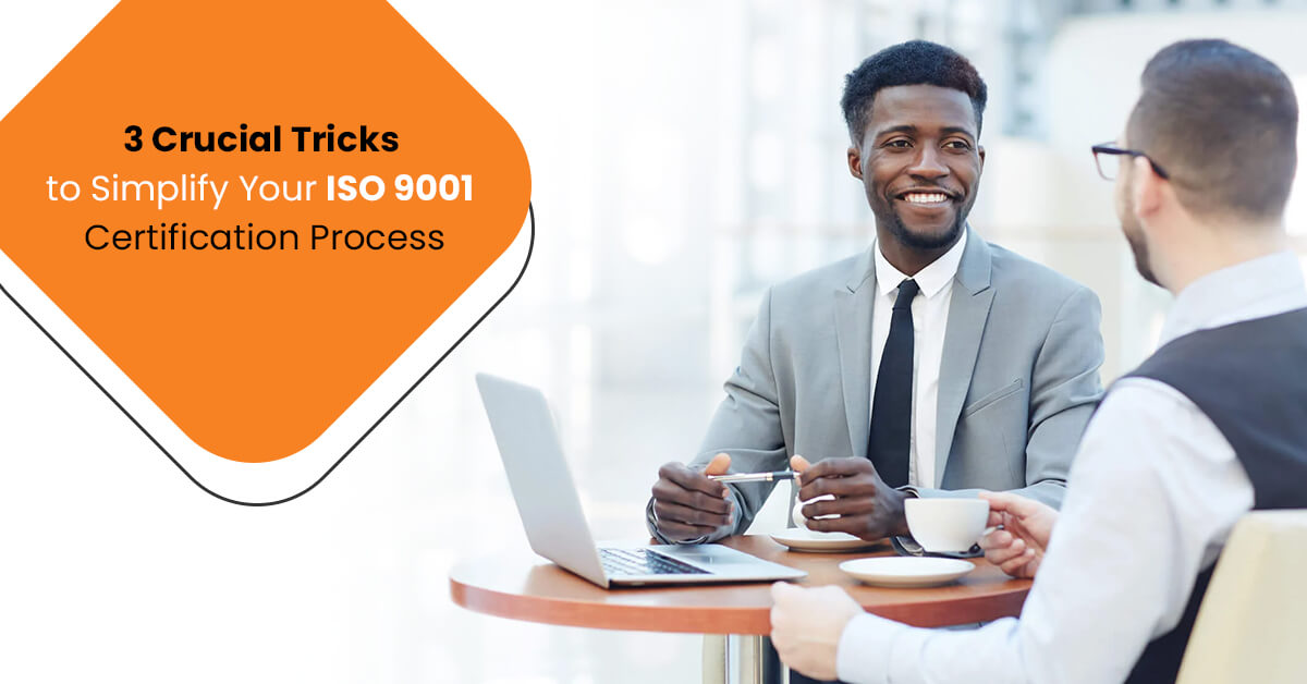 3 Crucial Tricks to Simplify Your ISO 9001 Certification Process