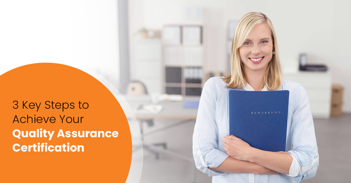 3 Key Steps to Achieve Your Quality Assurance Certification