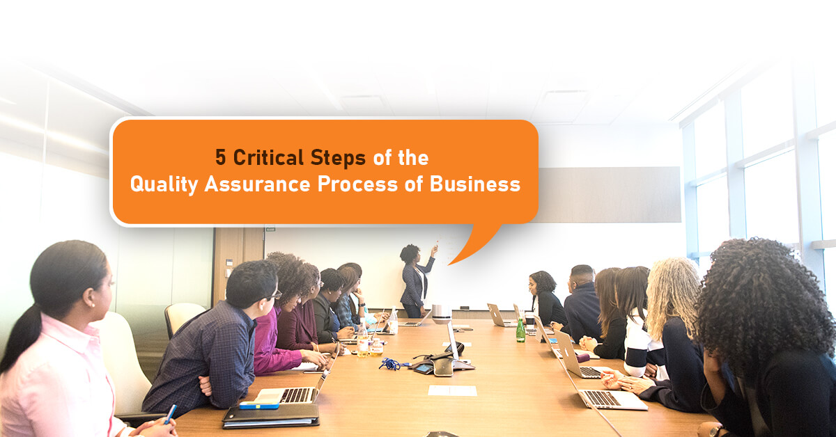 5 Critical Steps of the Quality Assurance Process of Business