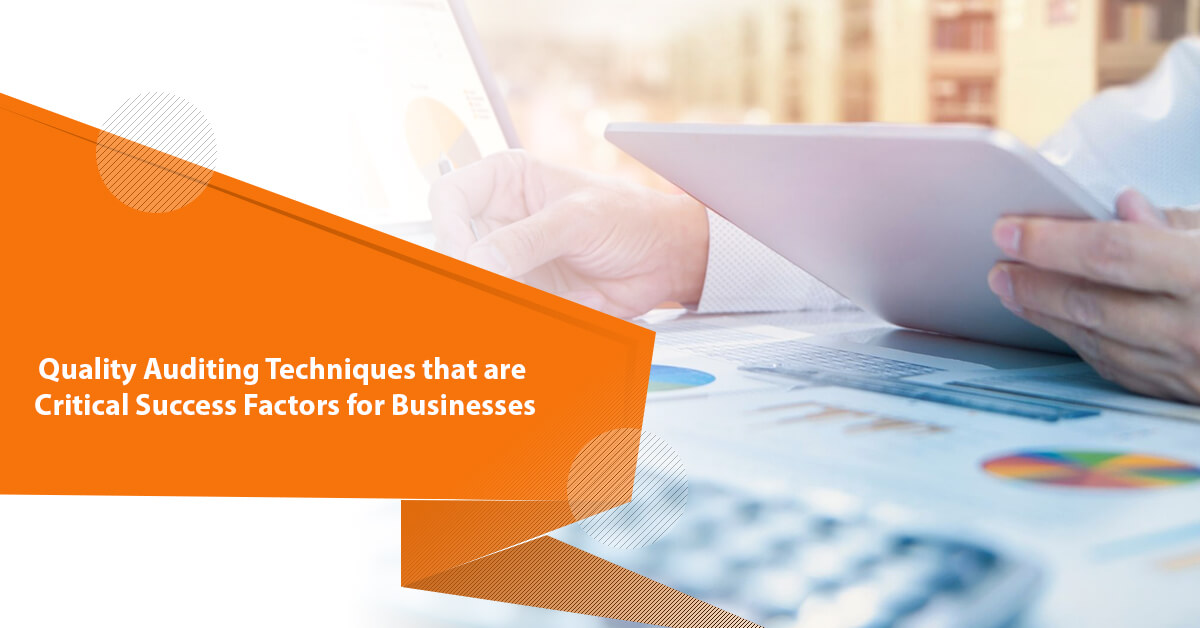 Quality Auditing Techniques that are Critical Success Factors for Businesses
