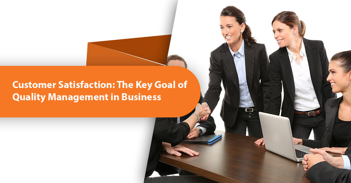 Customer Satisfaction: The Key Goal of Quality Management in Business