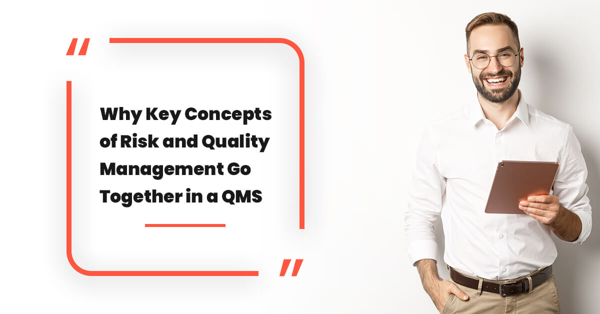 Why Key Concepts of Risk and Quality Management Go Together in a QMS