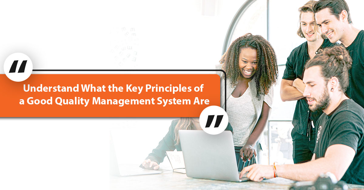 Understand What the Key Principles of a Good Quality Management System Are